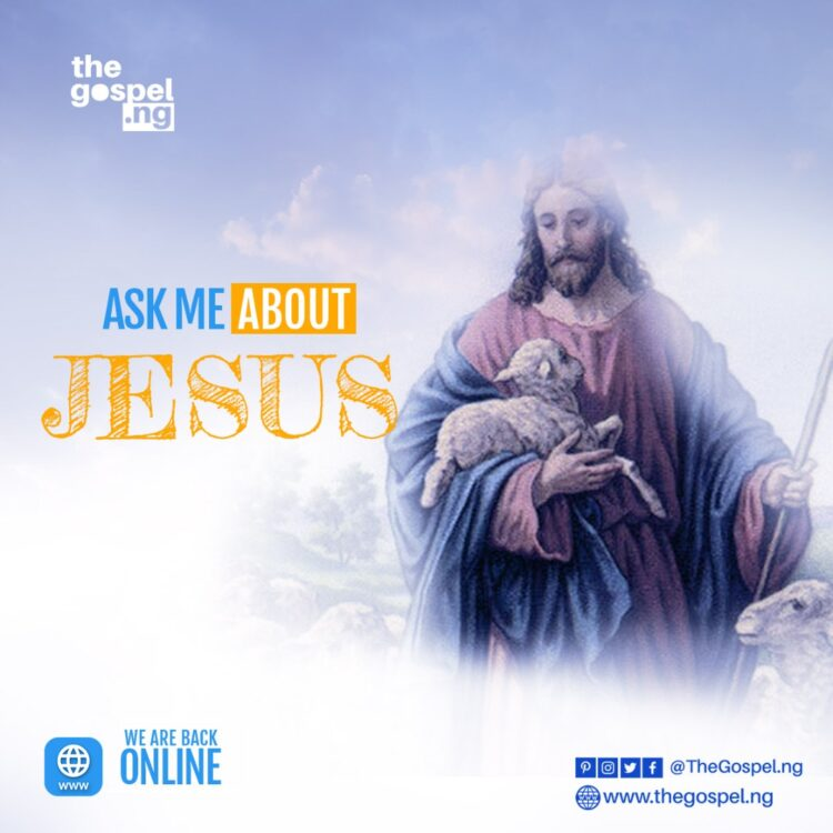 ASK ME ABOUT JESUS-TheGospel.NG